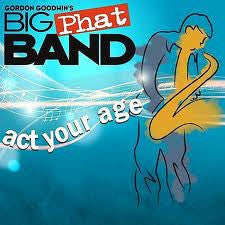 Act Your Age - Gordon Goodwin's Big Phat Band, Immergent