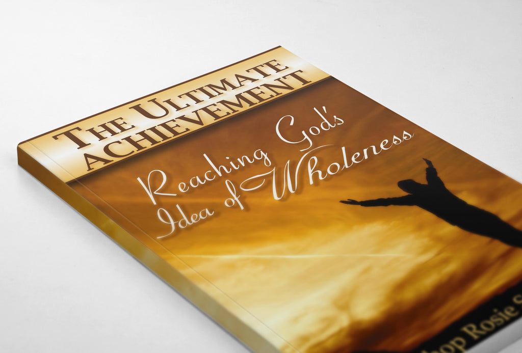 The Ultimate Achievement - Reaching God's Idea of Wholeness