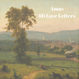 66 Love Letters Study Guide: Amos