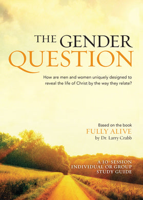 Facilitators Guide for The Gender Question DVD Series based on the book Fully Alive