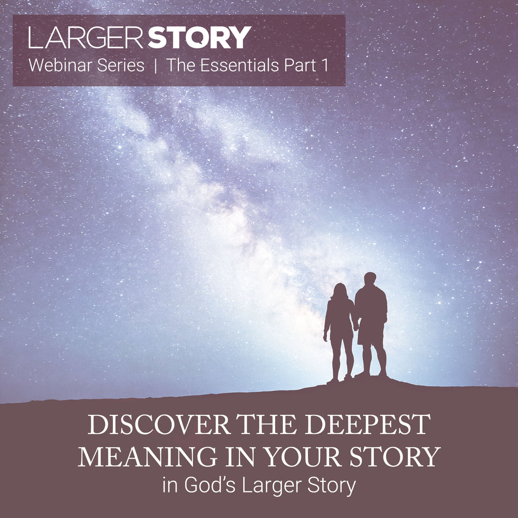 Larger Story Essentials Pt. 1: Discover the Deepest Meaning in Your Story