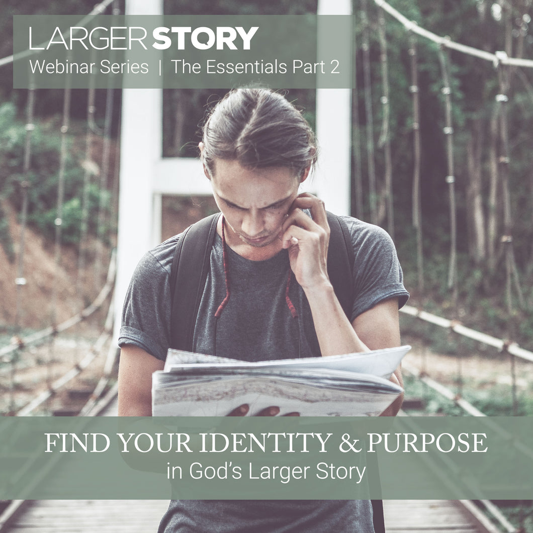 Larger Story Essentials Pt. 2: Find Your Identity and Purpose