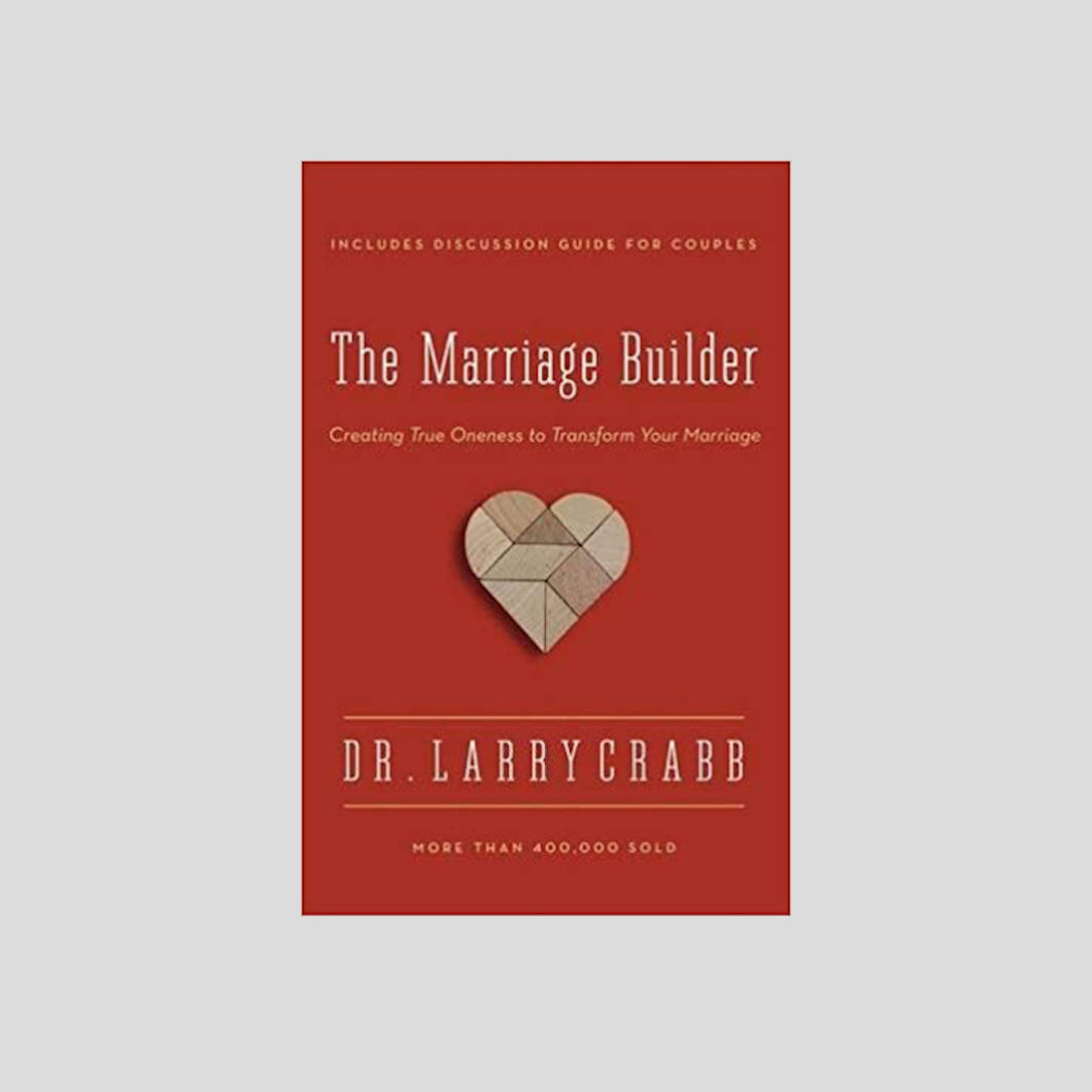 The Marriage Builder: Creating True Oneness to Transform Your Marriage