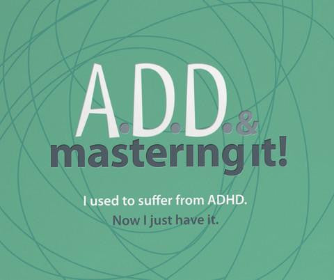 ADD & Mastering It Video