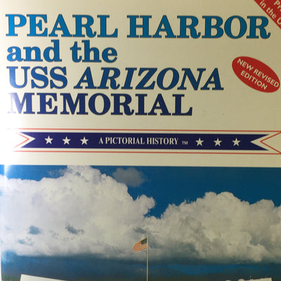 Pearl Harbor and the USS Arizona Memorial - A Pictorial History