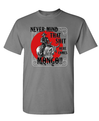 NEVER MIND THAT SHIT HERE'S MONGO - Unisex Cotton T-Shirt Tee Shirt (tee)