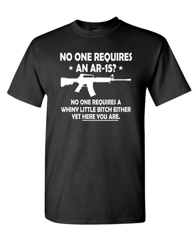 NOBODY NEEDS AN AR-15 ... or a WHINY BITCH - Cotton Unisex T-Shirt (tee)