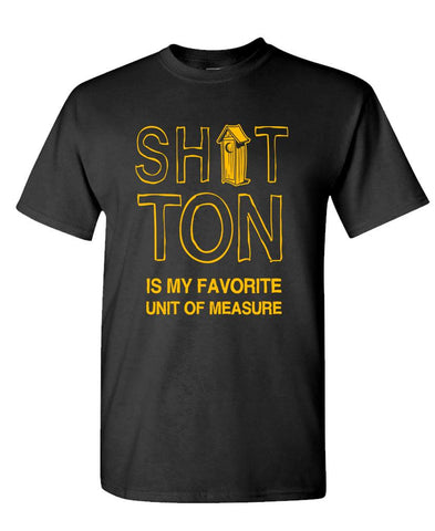 SHIT TON IS MY FAVORITE UNIT OF MEASURE - Unisex Cotton T-Shirt Tee Shirt (tee)