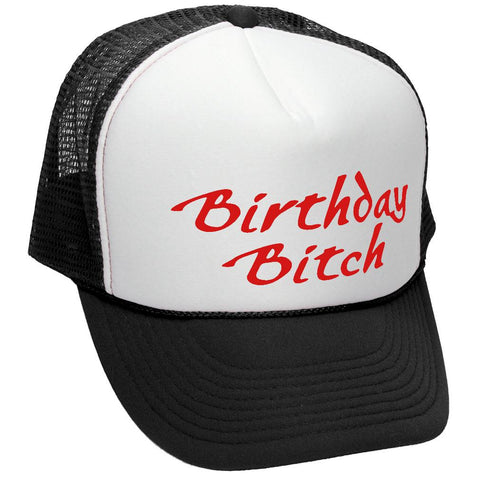 BIRTHDAY BITCH - party drink celebrate woo - Adult Trucker Cap Hat (trucker)