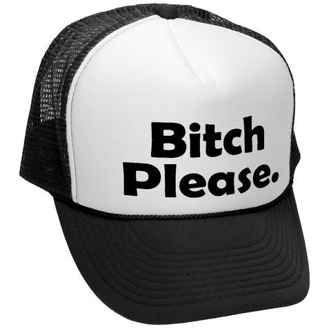 BITCH PLEASE - funny hip hop saying ghetto - Adult Trucker Cap Hat (trucker)