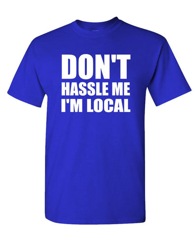 DON'T HASSLE ME I'M LOCAL - Unisex Cotton T-Shirt Tee Shirt (tee)