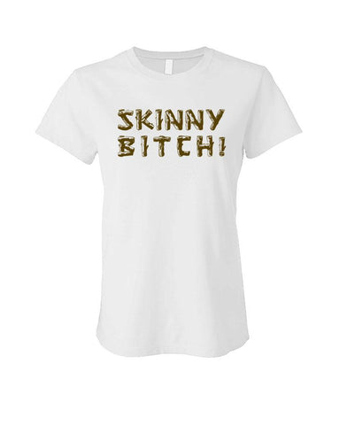 SKINNY BITCH - Cotton LADIES T-Shirt (ladies)