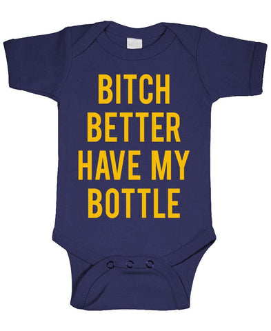 B***H BETTER HAVE MY BOTTLE - Cotton Infant Bodysuit (onesie)