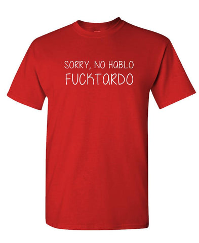 SORRY No Hablo Fucktardo - Unisex Cotton T-Shirt Tee Shirt (tee)