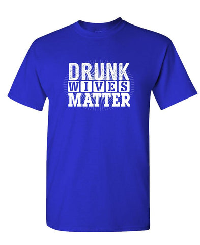DRUNK WIVES MATTER - Unisex Cotton T-Shirt Tee Shirt (tee)