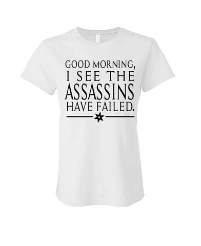 GOOD MORNING - I See The Assassins have FAILED - Cotton LADIES T-Shirt (ladies)
