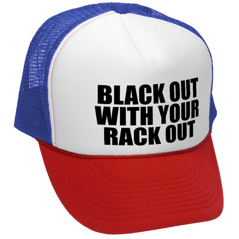 BLACK OUT WITH YOUR RACK OUT - Mesh Trucker Hat Cap (trucker)