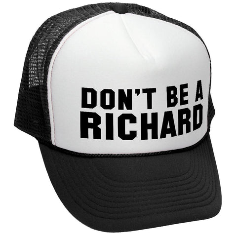 DON'T BE A RICHARD - Retro Style Trucker Hat (trucker)