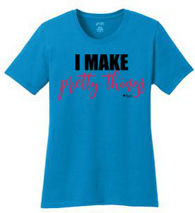 I Make Pretty Things Shirt (Pink)