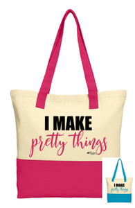I Make Pretty Things Tote Bag
