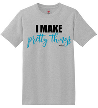 Load image into Gallery viewer, I Make Pretty Things Shirt (Turquoise)