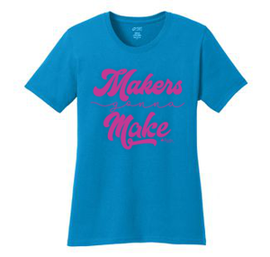 Makers Gonna Make Shirt