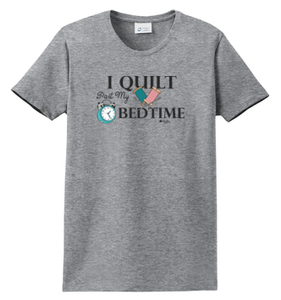 I Quilt Past My Bedtime Shirt
