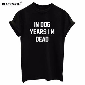 T-Shirts, IN DOG YEARS I'M DEAD