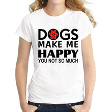 Load image into Gallery viewer, T-Shirt, Dogs make me happy you not so much