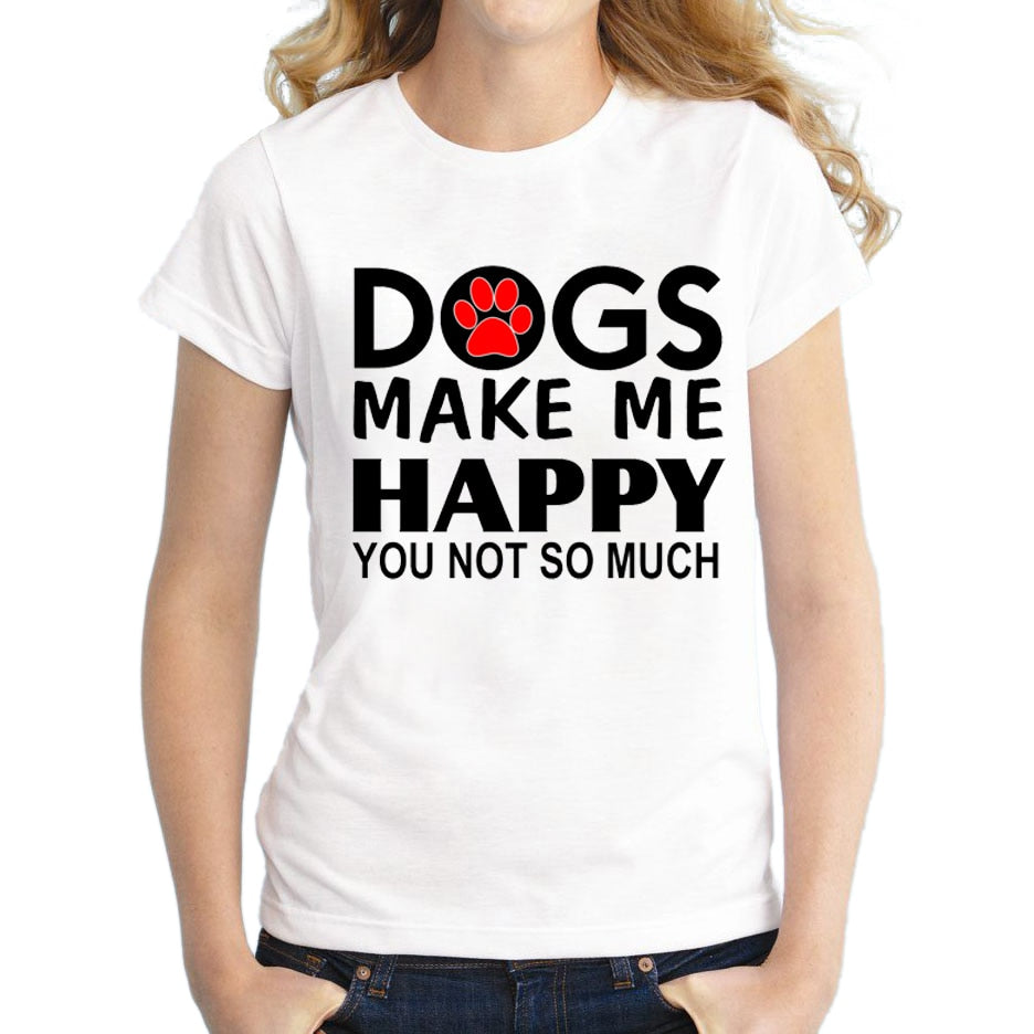 T-Shirt, Dogs make me happy you not so much