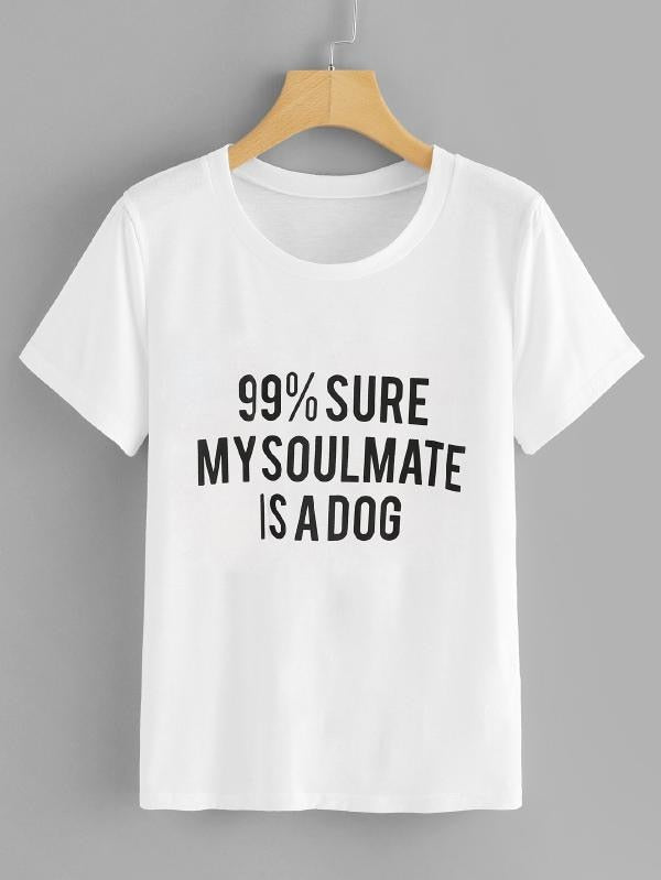 T-Shirt, 99% SURE MY SOULMATE IS A DOG