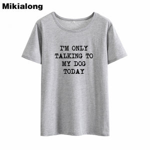 T-Shirt, I'm Only Talking  to my Dog