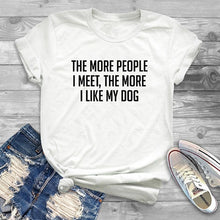 Load image into Gallery viewer, T-Shirt, The More People I Meet Like My Dog