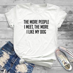 T-Shirt, The More People I Meet Like My Dog