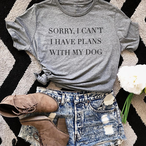 T-Shirt, Sorry I Can't I Have Plans With My Dog