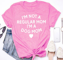 Load image into Gallery viewer, T-Shirt, I'm not a regular mom I'm a dog mom