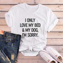 Load image into Gallery viewer, T-Shirt, I Only Love My Bed & My Dog I'm Sorry Tees Funny Shirt Lover Gifts Graphic Tshirt Crewneck Unisex