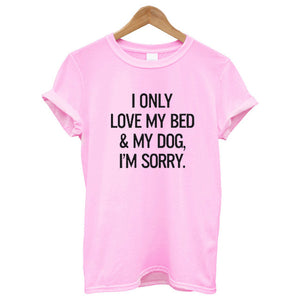 T-Shirt, I Only Love My Bed & My Dog I'm Sorry Tees Funny Shirt Lover Gifts Graphic Tshirt Crewneck Unisex