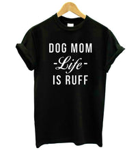 Load image into Gallery viewer, Dog Mom T-Shirt, Dog Mom Life Is Ruff