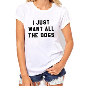 T-Shirt, I Just Want All The Dogs