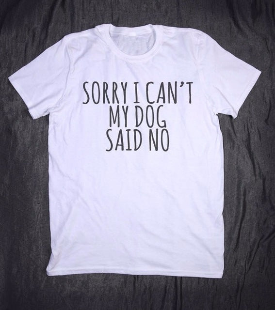 T-Shirt, Sorry I Can't My Dog Said No