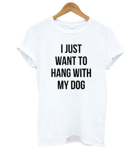T-Shirt, I Just Want to Hang with My Dog