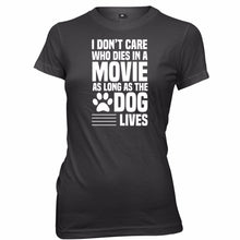 Load image into Gallery viewer, T-Shirt, I Don't Care Who Dies In A Movie As Long The Dog Lives