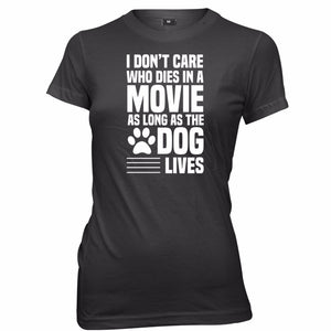 T-Shirt, I Don't Care Who Dies In A Movie As Long The Dog Lives