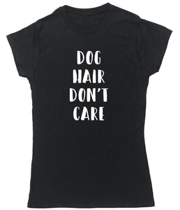 T-Shirt, Dog Hair Don't Care