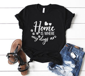 T-Shirt, Home Is Where My Dogs Are