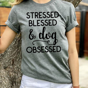 T-Shirt, Stressed Blessed and Dog Obsessed