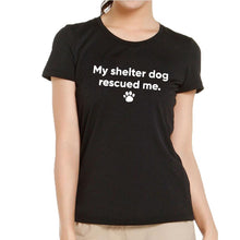 Load image into Gallery viewer, T-Shirt, My Shelter Dog Rescued Me