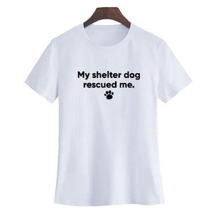 T-Shirt, My Shelter Dog Rescued Me