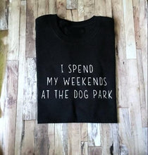 Load image into Gallery viewer, T-Shirt, I Spend My Weekends at the Dog Park